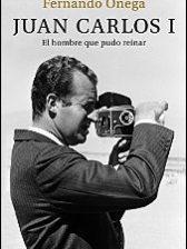 Juan Carlos I. El hombre que pudo reinar de Fernando Ónega