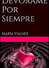 Devórame por siempre de María Valnez