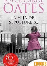 La hija del sepulturero de Joyce Carol Oates