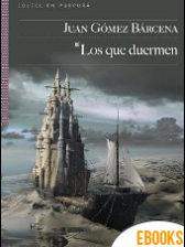 Los que duermen y otros relatos de Juan Gómez Bárcena