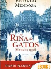 Riña de gatos. Madrid 1936 de Eduardo Mendoza Garrriga