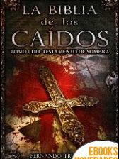La Biblia de los Caídos. Tomo 1 del testamento de Sombra de Fernando Trujillo Sanz