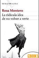 La ridícula idea de no volver a verte de Rosa Montero Gayo