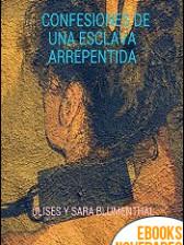 Confesiones de una esclava arrepentida de Ulises Blumenthal y Sara Blumenthal
