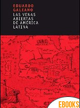 Las venas abiertas de América Latina de Eduardo Galeano