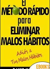 El Método Rápido para Eliminar tus Malos Hábitos de David Valois