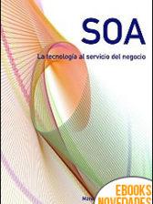 SOA. La tecnología al servicio del negocio (Estrategia SOA nº 1) de Manuel Jesús Morales Lara