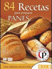 84 Recetas para preparar panes de Mariano Orzola