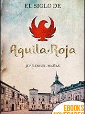El siglo de Águila Roja de José Ángel Mañas