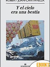 Y el cielo era una bestia de Roberto Juan-Cantavella