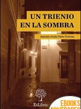 Un trienio en la sombra de Antonio Jesús Pinto Tortosa