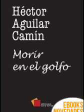 Morir en el golfo de Héctor Aguilar Camín