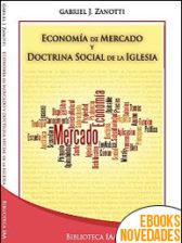 Economía de mercado y Doctrina Social de la Iglesia de Gabriel J. Zanotti