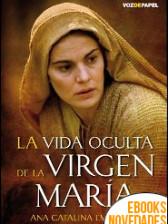 La vida oculta de la Virgen María de Ana Catalina Emmerich