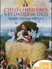 Cielo e Infierno Verdades de Dios de María Vallejo-Nágera