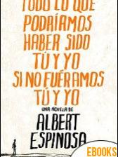 Todo lo que podríamos haber sido tú y yo si no fuéramos tú y yo de Albert Espinosa