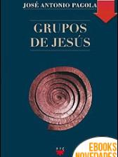 Grupos de Jesús de José Antonio Pagola