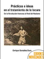 Prácticas e ideas en el tratamiento de la locura de Enrique González Duro
