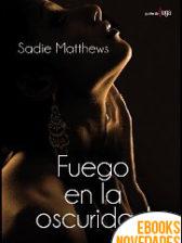 Fuego en la oscuridad de Sadie Matthews