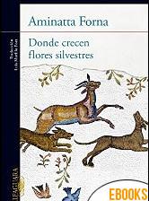 Donde crecen flores silvestres de Aminatta Forna