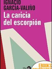La caricia del escorpión de Ignacio García-Valiño