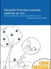 Educación financiera avanzada partiendo de cero de Gregorio Hernández Jiménez