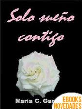 Solo sueño contigo de María C. García
