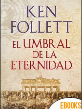 El umbral de la eternidad (The Century 3) de Ken Follett