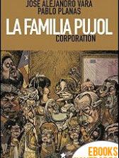La familia Pujol corporation de José Alejandro Vara y Pablo Planas