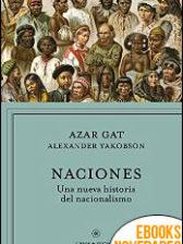 Naciones. Una nueva historia del nacionalismo de Azar Gat y Alexander Yakobson