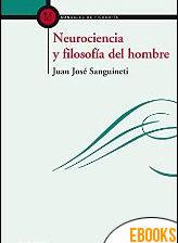Neurociencia y filosofía del hombre de Juan José Sanguineti