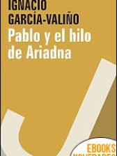 Pablo y el hilo de Ariadna de Ignacio García-Valiño